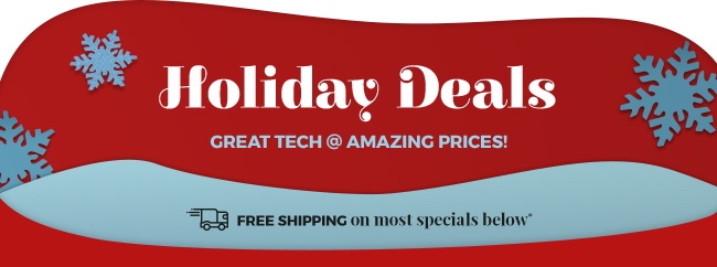 Holiday Deals - Great Tech @ Amazing Prices!