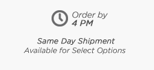 Order by 4 PM For Same Day Shipment