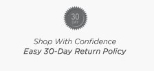 Shop With Confidence Easy 30-Day Return Policy