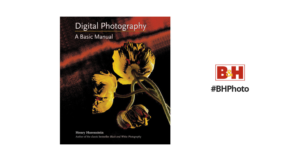little brown book digital photography a basic 9780316020749 rh bhphotovideo com digital photography a basic manual by henry horenstein free download digital photography a basic manual by henry horenstein free download
