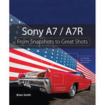 Peachpit Press Book: Sony A7/A7R: From Snapshots to Great Shots (1st Edition)