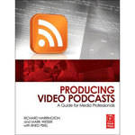 Focal Press Book: Producing Video Podcasts by Richard Harrington and Mark Weiser