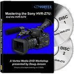 Vortex Media Training DVD: Sony HVR-Z7U and S270 DVD Workshop by Doug Jensen