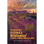 Analemma Press Book: Wild in Arizona: Photographing Arizona's Wildflowers, A Guide to When, Where, & How