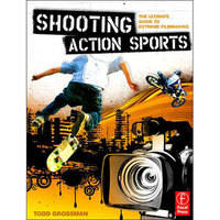 Focal Press Book: Shooting Action Sports by Todd Grossman