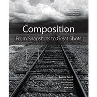 Peachpit Press Book: Composition: From Snapshots to Great Shots by Laurie Excell, John Batdorff, David Brommer, Rick Rickman and Steve Simon