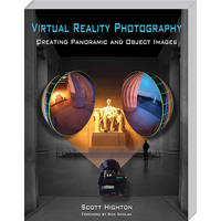 Virtual Reality Photography Book: Virtual Reality Photography: Creating Panoramic and Objective Images