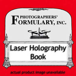 Photographers' Formulary Book: Laser Holography