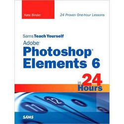 Pearson Education Book: Sams Teach Yourself Adobe Photoshop Elements 6 in 24 Hours by Kate Binder