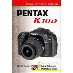 Sterling Publishing Book: Magic Lantern Guides: Pentax K10D by Peter K. Burian