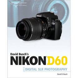 Cengage Course Tech. Book: David Busch's Nikon D60 Guide to Digital SLR Photography by David D. Busch