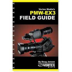 Vortex Media Book: Vortex Media Book: Field Guide for the Sony PMW-EX3 by Doug Jensen