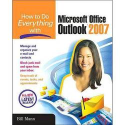 McGraw-Hill How to Do Everything with Microsoft Office Outlook 2007 by Bill Mann