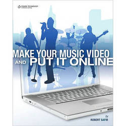 Cengage Course Tech. Book: Make Your Music Video and Put It Online by Robert Safir