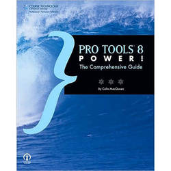 Cengage Course Tech. Book: Pro Tools 8 Power!: The Comprehensive Guide by Steve Wall, Colin MacQueen, Steve Albanese