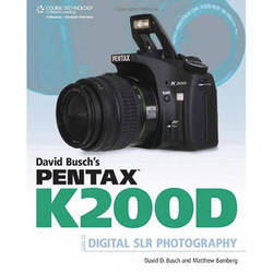 Cengage Course Tech. Book: David Busch's Pentax K200 Guide to Digital SLR by David Busch