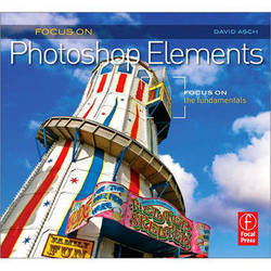 Focal Press Book: Focus On Photoshop Elements: Focus On the Fundamentals