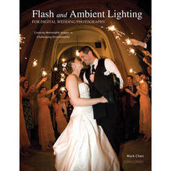 Amherst Media Book: Flash and Ambient Lighting for Digital Wedding Photography: Creating Memorable Images in Challenging Environments
