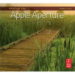 Focal Press Book: Focus On Apple Aperture: Focus On the Fundamentals