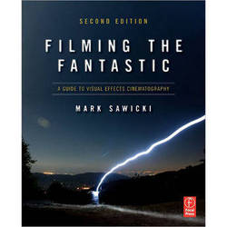 Focal Press Book: Filming The Fantastic, A Guide to Visual Effects Cinematography 2nd Ed.