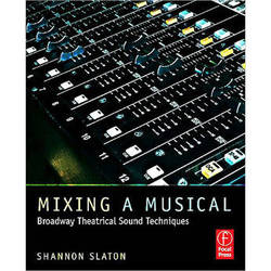 Focal Press Book: Mixing a Musical: Broadway Theatrical Sound Techniques (1st Edition)