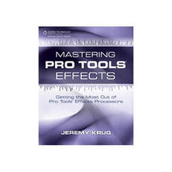 Cengage Course Tech. Book: Mastering Pro Tools Effects, Getting the Most Out of Pro Tools' Effects Processors, (1st Edition)