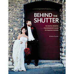 Amherst Media Book: Behind The Shutter: The Digital Wedding Photographer's Guide to Financial Success