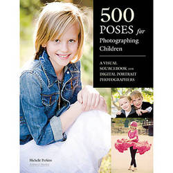 Amherst Media Book: 500 Poses for Photographing Children: A Visual Sourcebook for Digital Portrait Photographers