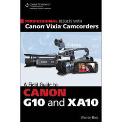 Cengage Course Tech. Book: Professional Results with Canon Vixia Camcorders: A Field Guide to Canon G10 and XA10