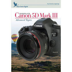 Blue Crane Digital DVD: Introduction to the Canon 5D Mark III: Volume 2 - Advanced Topics