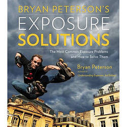 Amphoto Book: Bryan Peterson's Exposure Solutions: The Most Common Photography Problems and How to Solve Them