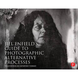 Focal Press Book: Jill Enfield's Guide to Photographic Alternative Processes: Popular Historical and Contemporary Techniques