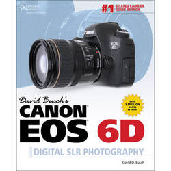 Cengage Course Tech. Book: David Busch's Canon EOS 6D Guide to Digital SLR Photography