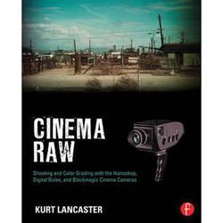 Focal Press Paperback: Cinema Raw: Shooting & Color Grading with the Ikonoskop, Digital Bolex, & Blackmagic Cinema Cameras