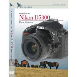 Blue Crane Digital DVD: Introduction to the Nikon D5300: Basic Controls