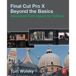 Focal Press Book: Final Cut Pro X Beyond the Basics: Advanced Techniques for Editors