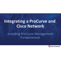 Class on Demand Video Download: Integrating an HP and Cisco Network Including HP Networking Management Fundamentals