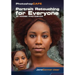 PhotoshopCAFE DVD-ROM: Portrait Retouching for Everyone in Photoshop CS6