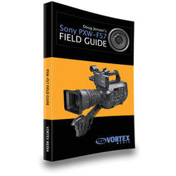 Vortex Media Book: Doug Jensen's Sony PXW-FS7 Field Guide