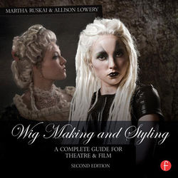 Focal Press Book: Wig Making and Styling - A Complete Guide for Theatre & Film, 2nd Edition (Hard Cover)
