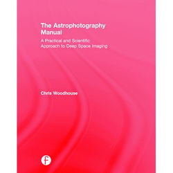 Focal Press Book: The Astrophotography Manual - A Practical and Scientific Approach to Deep Space Imaging (Hard Cover)