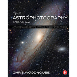 Focal Press Book: The Astrophotography Manual - A Practical and Scientific Approach to Deep Space Imaging (Paperback)