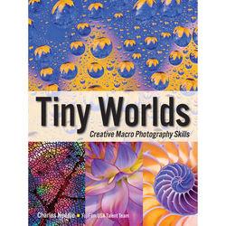 Amherst Media Book: Tiny Worlds: Creative Macro Photography Skills