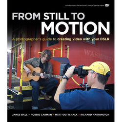 New Riders From Still to Motion: A Photographer's Guide to Creating Video with your DSLR (Electronic Download)