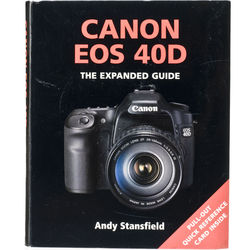 Other Brand Canon EOS 40D: The Expanded Guide by Andy Stansfield