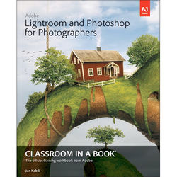 Adobe Press Book: Lightroom and Photoshop for Photographers Classroom in a Book