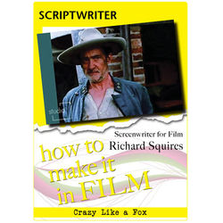 First Light Video DVD: How to Make It in Film: Scriptwriter for Film Richard Squires