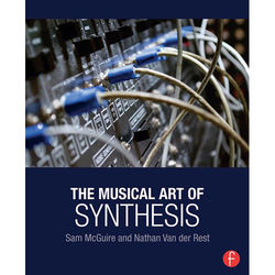 Focal Press Book: The Musical Art of Synthesis (Hardcover)