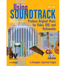 Focal Press Book: Using Soundtrack: Produce Original Music for Video, DVD, and Multimedia (Paperback)