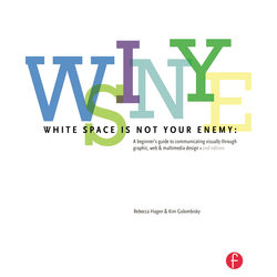 Focal Press Book: White Space is Not Your Enemy: A Beginner's Guide to Communicating Visually Through Graphic, Web, & Multimedia Design (2nd Edition, Paperback)